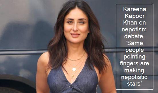 Kareena Kapoor Khan on nepotism debate- 'Same people pointing fingers are making nepotistic stars'