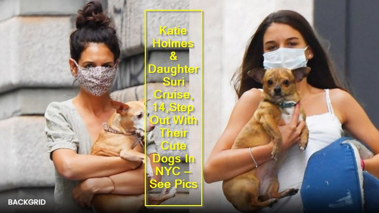 Katie Holmes & Daughter Suri Cruise, 14,Step Out With Their Cute Dogs In NYC —See Pics