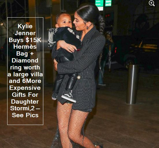 Kylie Jenner Buys $15K Hermès Bag + Diamond ring worth a large villa and 6More Expensive Gifts For Daughter Stormi,2 — See Pics