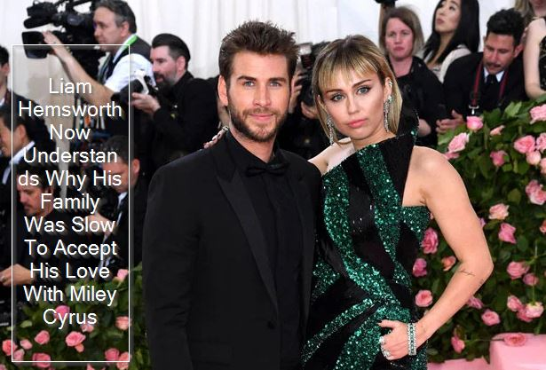 Liam Hemsworth Now Understands Why His Family Was Slow To Accept His Love With Miley Cyrus