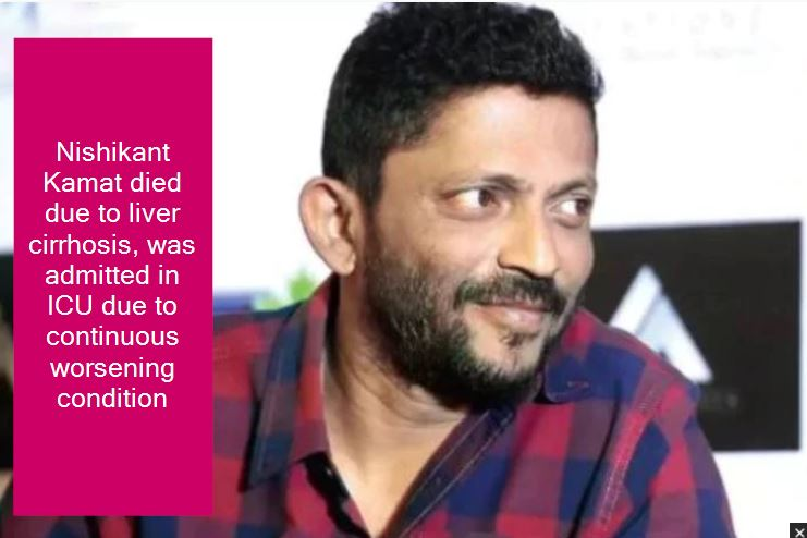 Nishikant Kamat died due to liver cirrhosis, was admitted in ICU due to continuous worsening condition
