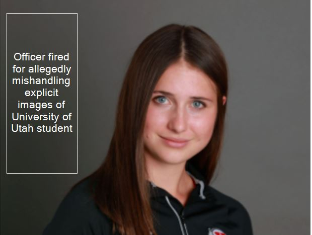 Officer fired for allegedly mishandling explicit images of University of Utah student - USA