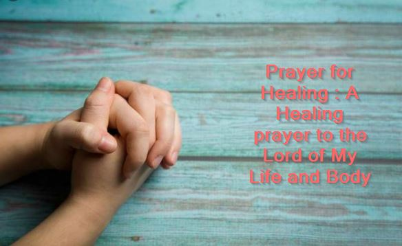 Prayer for Healing A Healing prayer to the Lord of My Life and Body