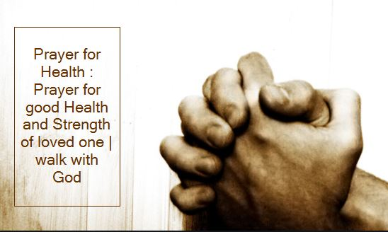 Prayer for Health Prayer for good Health and Strength of loved one walk with God