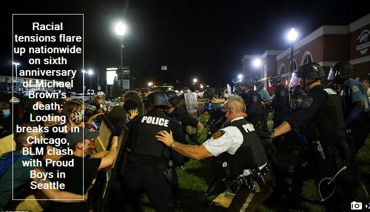 Racial tensions flare up nationwide on sixth anniversary of Michael Brown's death - Looting breaks out in Chicago, BLM