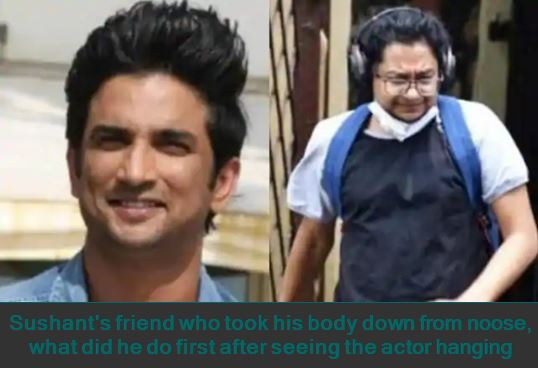 Sushant's friend who took his body down from noose, what did he do first after seeing the actor hanging