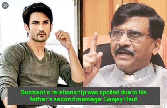 Sushant's relationship was spoiled due to his father's second marriage - Sanjay Raut