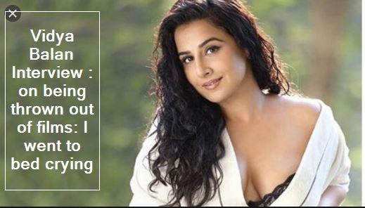 Vidya Balan Interview on being thrown out of films I went to bed crying