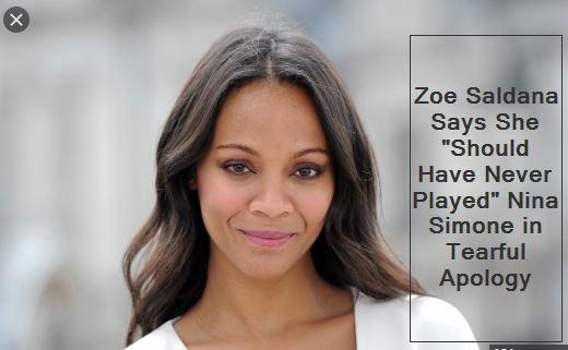 Zoe Saldana Says She Should Have Never Played Nina Simone in Tearful Apology