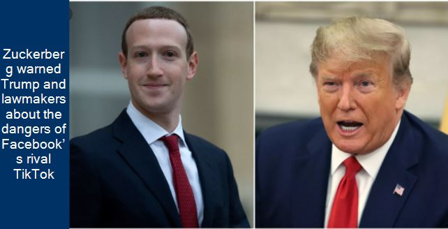 Zuckerberg warned Trump and lawmakers about the dangers of Facebook's rival TikTok