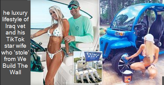 he luxury lifestyle of Iraq vet and his TikTok star wife who 'stole' from We Build The Wall