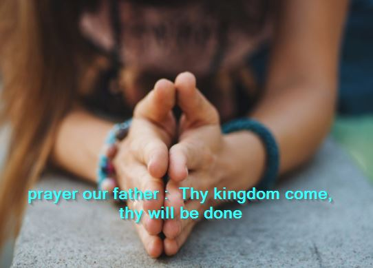 prayer our father Thy kingdom come, thy will be done