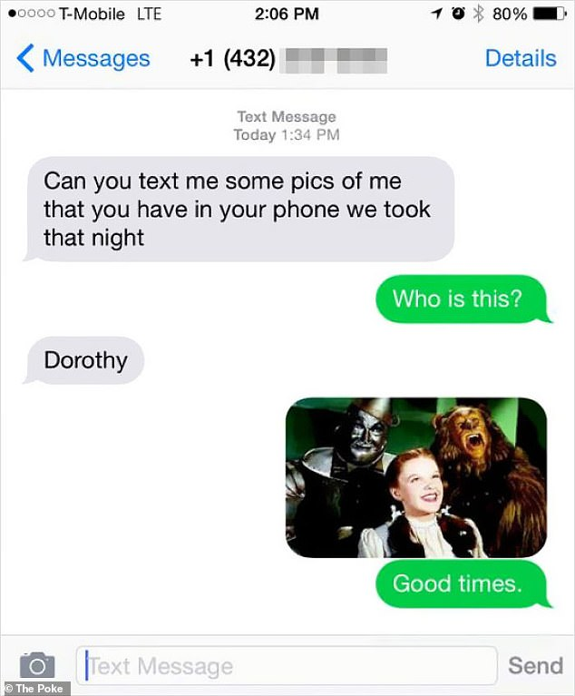 Hoping not to disappoint the mysterious person who texted, one person sent a photograph of Dorothy from the hit film The Wizard of Oz as a snap from their night out
