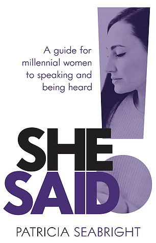 Patricia Seabright shares her expertise in a new book She Said! A Guide For Millennial Women to Speaking and Being Heard and explains women especially should not be afraid of speaking up, even if they're perceived as being 'difficult'