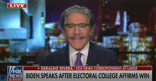 Fox News¿ Geraldo Rivera made the comments during a Monday broadcast after the Electoral College confirmed Biden as Trump¿s successor to the White House
