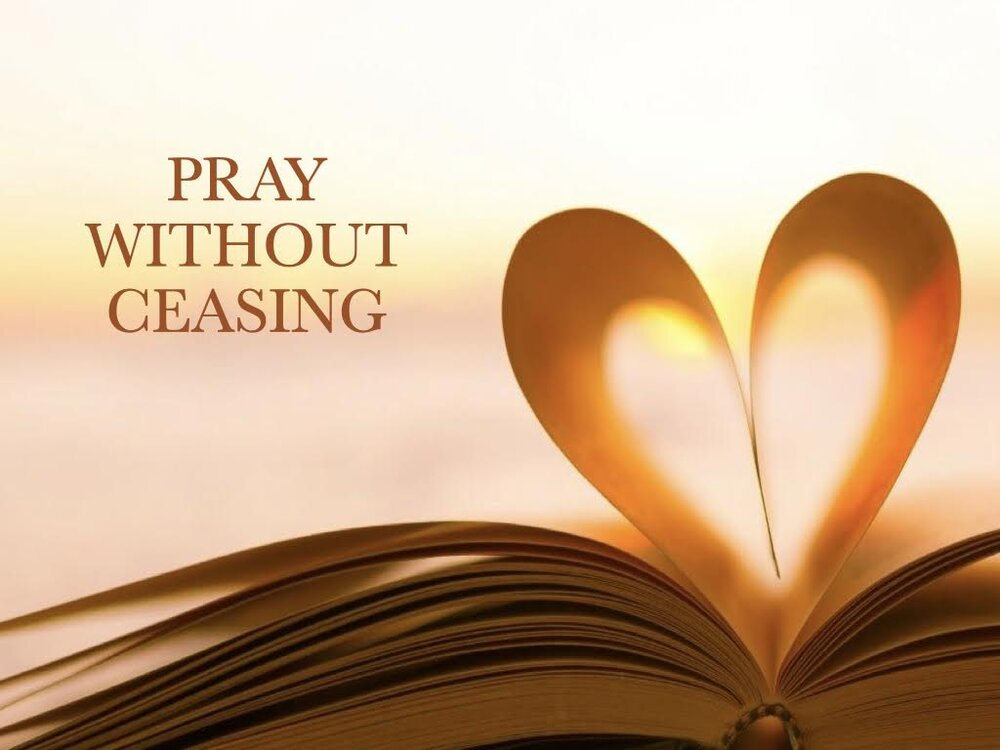 "How to Pray without Ceasing, What Does it Mean. Can We Really ""Pray without Ceasing""?"