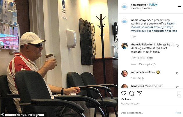 Meanwhile, two other accounts @nomasksnyc and @no.mask.karens, are taking aim at people walking around in public spaces without wearing a facial covering. @nomasksnyc shared one image of a man (pictured) sipping his coffee inside a doctor's office while not wearing a mask