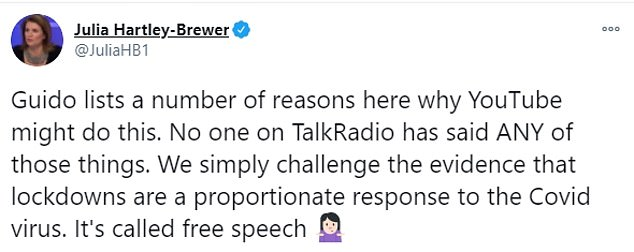 TalkRadio presenter Ms Hartley-Brewer today denied that the broadcaster had flouted YouTube's community guidelines. 'We simply challenge the evidence that lockdowns are a proportionate response to the Covid virus. It's called free speech,' she tweeted