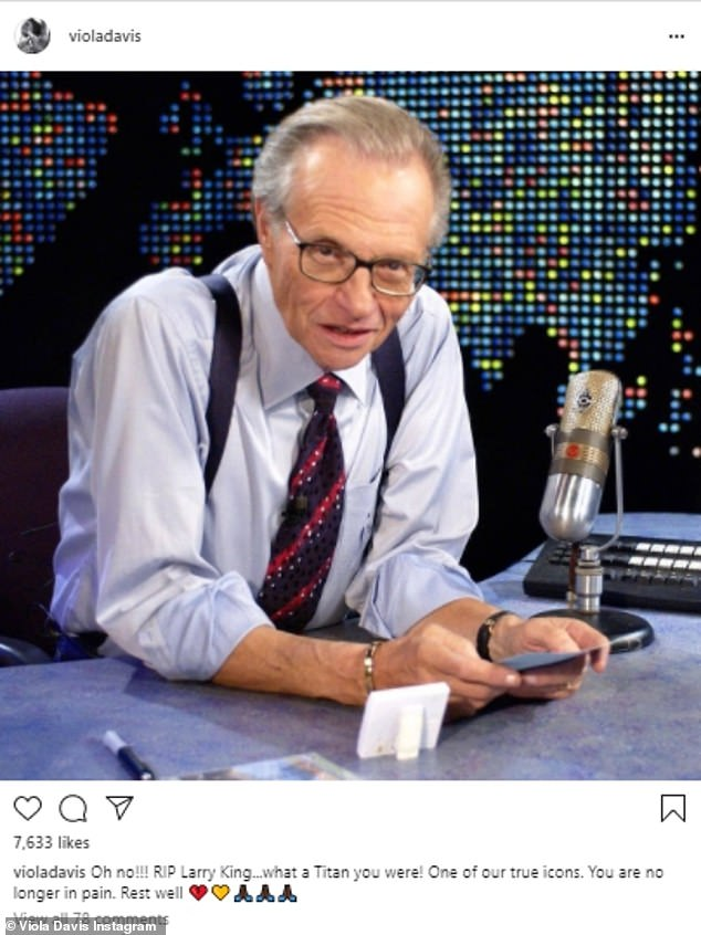 Viola Davis shared a picture of King and wrote: 'Oh no!!!! RIP Larry King...what a Titan you were! On of our true icons. You are no longer in pain. Rest well.'