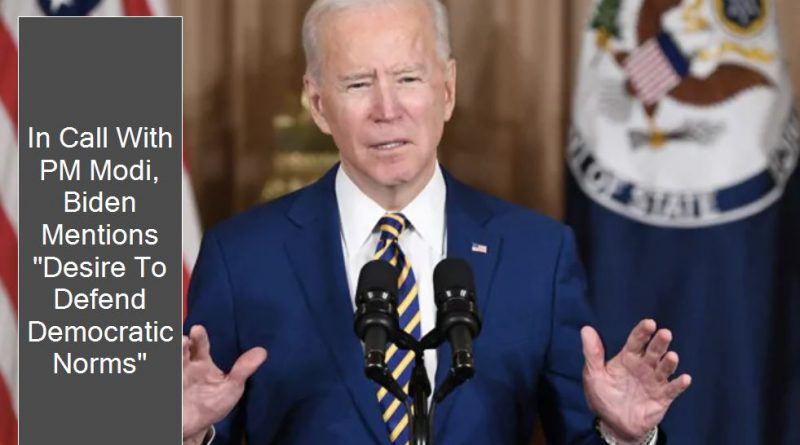 "In Call With PM Modi, Biden Mentions ""Desire To Defend Democratic Norms"""