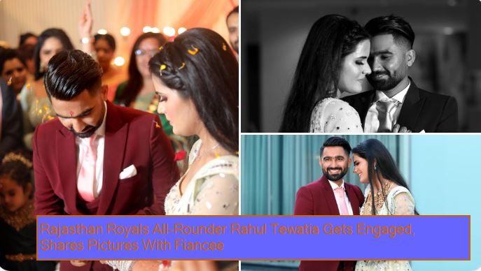 Rajasthan Royals All-Rounder Rahul Tewatia Gets Engaged, Shares Pictures With Fiancee