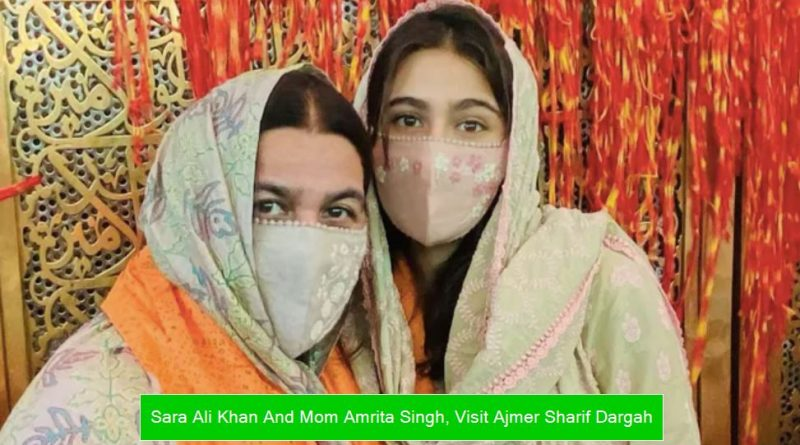 Sara Ali Khan And Mom Amrita Singh, Visit Ajmer Sharif Dargah