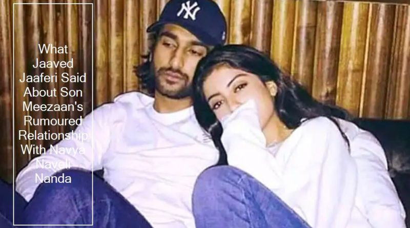 What Jaaved Jaaferi Said About Son Meezaan's Rumoured Relationship With Navya Naveli Nanda