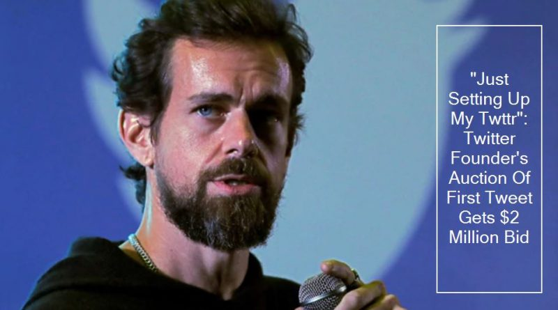 """""""Just Setting Up My Twttr"""": Twitter Founder's Auction Of First Tweet Gets $2 Million Bid"""
